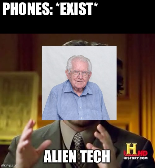 Ancient Aliens |  PHONES: *EXIST*; ALIEN TECH | image tagged in memes,ancient aliens | made w/ Imgflip meme maker