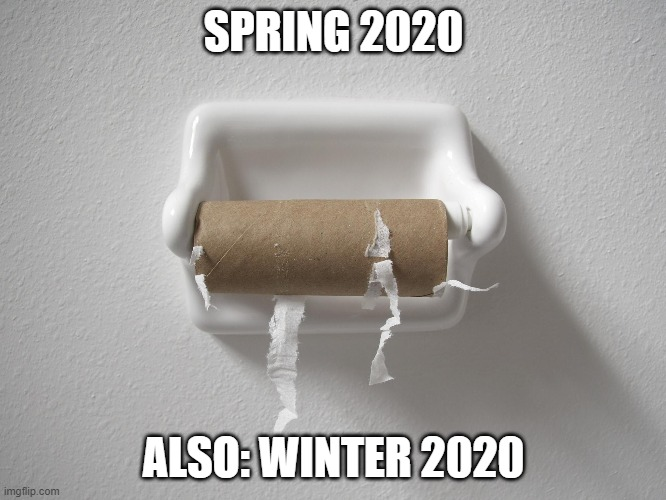 Be sure to PANIC shop cause that will make everything all better |  SPRING 2020; ALSO: WINTER 2020 | image tagged in retarded,dumb people,covidiots | made w/ Imgflip meme maker