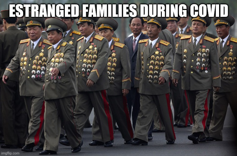 ESTRANGED FAMILIES DURING COVID | image tagged in north korean military | made w/ Imgflip meme maker