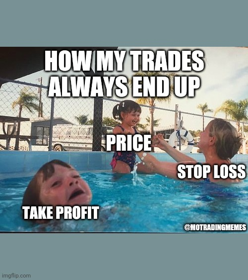 drowning kid in the pool |  HOW MY TRADES ALWAYS END UP; PRICE; STOP LOSS; TAKE PROFIT; @MOTRADINGMEMES | image tagged in drowning kid in the pool,forex,trading,forex market,forex trading,stock market | made w/ Imgflip meme maker