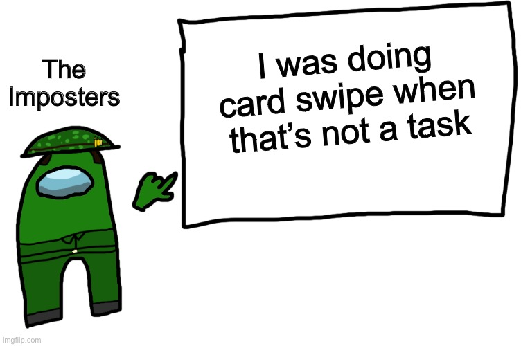 Among us whiteboard |  The Imposters; I was doing card swipe when that's not a task | image tagged in among us whiteboard | made w/ Imgflip meme maker