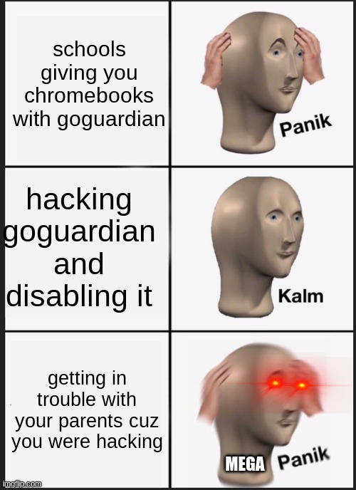 Panik Kalm Panik Meme |  schools giving you chromebooks with goguardian; hacking goguardian and disabling it; getting in trouble with your parents cuz you were hacking; MEGA | image tagged in memes,panik kalm panik | made w/ Imgflip meme maker
