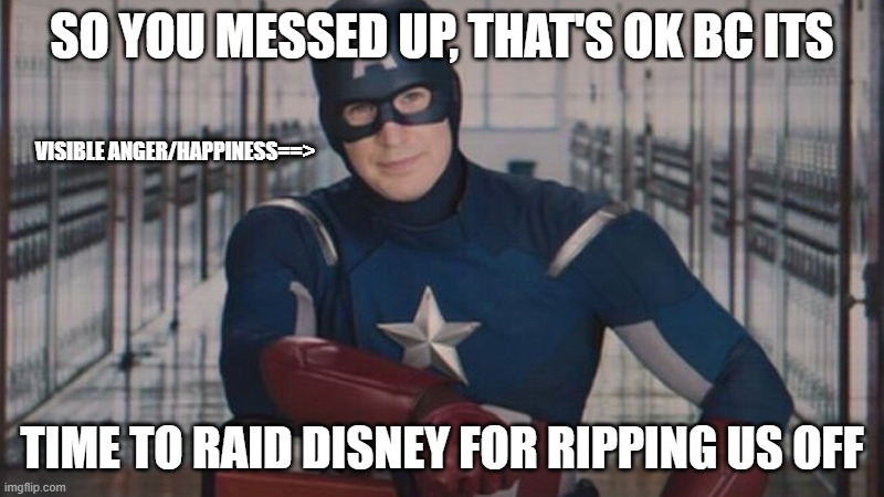Why has this not been done with the OGs of Marvel? |  SO YOU MESSED UP, THAT'S OK BC ITS; VISIBLE ANGER/HAPPINESS==>; TIME TO RAID DISNEY FOR RIPPING US OFF | image tagged in captain america so you | made w/ Imgflip meme maker