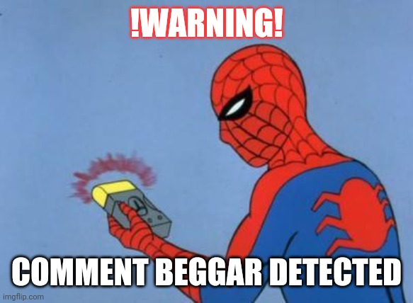 spiderman detector | !WARNING! COMMENT BEGGAR DETECTED | image tagged in spiderman detector | made w/ Imgflip meme maker