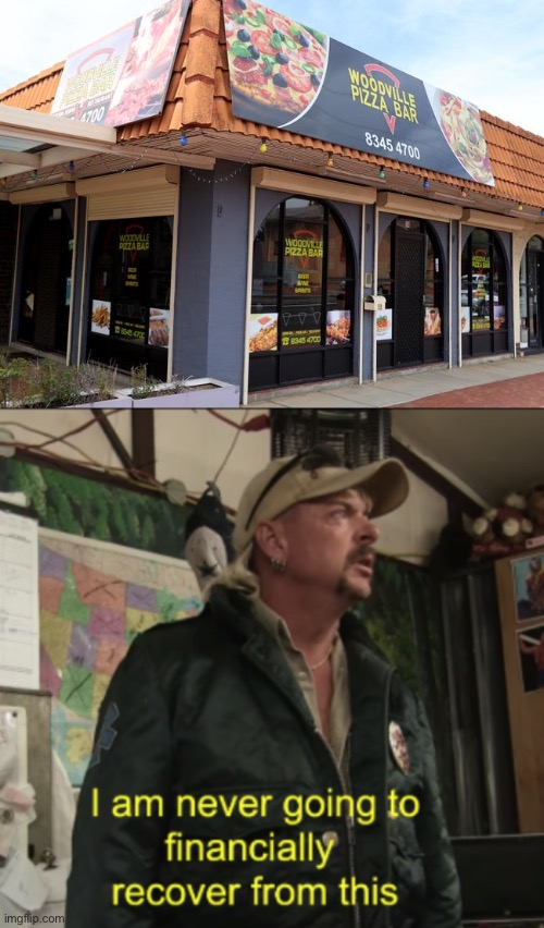 Woodville Pizza Bar | image tagged in joe exotic financially recover | made w/ Imgflip meme maker