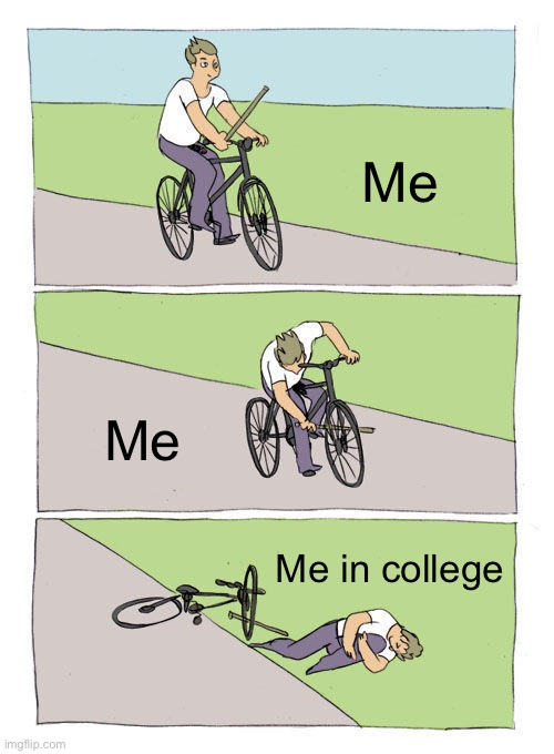 Bike Fall Meme |  Me; Me; Me in college | image tagged in memes,bike fall | made w/ Imgflip meme maker