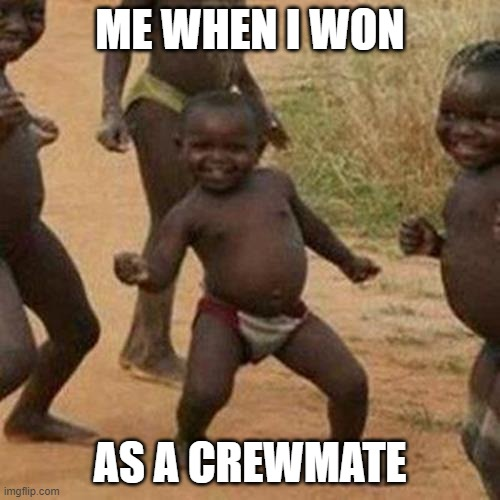 N i c e |  ME WHEN I WON; AS A CREWMATE | image tagged in memes,third world success kid | made w/ Imgflip meme maker
