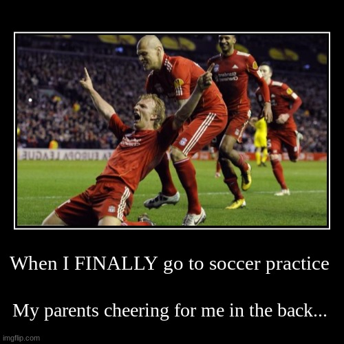 When I FINALLY go to soccer practice | My parents cheering for me in the back... | image tagged in funny,demotivationals | made w/ Imgflip demotivational maker