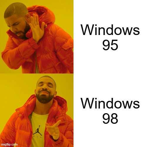 1998 be like |  Windows 95; Windows 98 | image tagged in memes,drake hotline bling | made w/ Imgflip meme maker