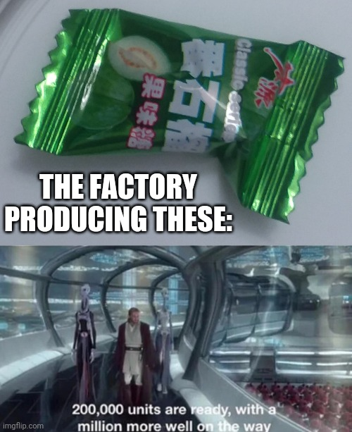The Notorious Candy Popper That Literally Pops Like a Gun |  THE FACTORY PRODUCING THESE: | image tagged in 200 000 units are ready with a million more well on the way | made w/ Imgflip meme maker