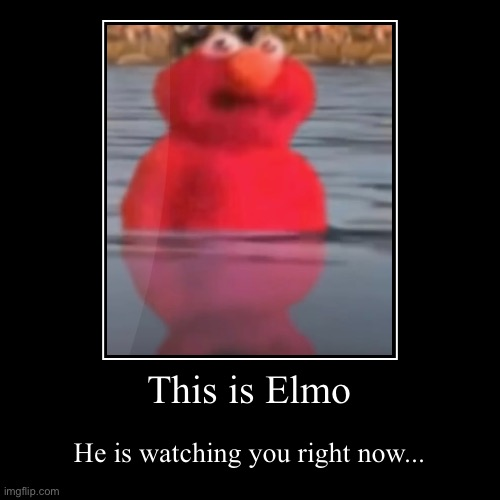 So creepy | This is Elmo | He is watching you right now... | image tagged in funny,demotivationals | made w/ Imgflip demotivational maker