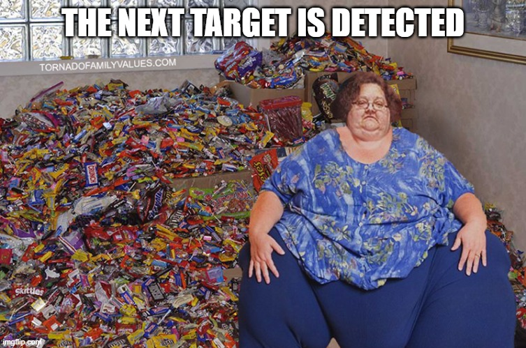 candy hoarder | THE NEXT TARGET IS DETECTED | image tagged in candy hoarder | made w/ Imgflip meme maker