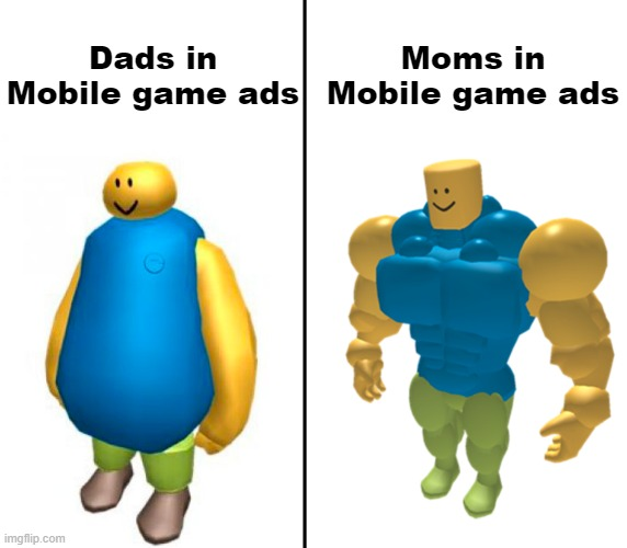 Damn Mom you strong af |  Dads in Mobile game ads; Moms in Mobile game ads | image tagged in fat vs buff roblox noob,mobile,roblox noob,memes | made w/ Imgflip meme maker