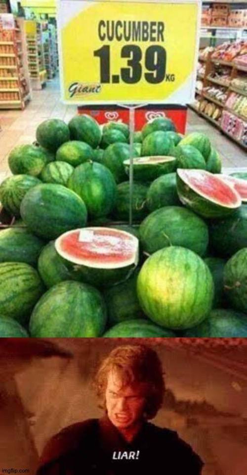 That ain't cucumbers! | image tagged in anakin liar,memes,funny,you had one job,cucumber,watermelon | made w/ Imgflip meme maker