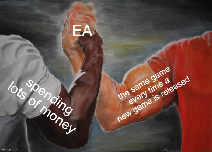 EA is pay to win |  EA; the same game every time a new game is released; spending lots of money | image tagged in memes,epic handshake | made w/ Imgflip meme maker