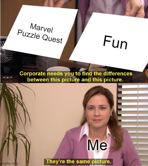 They're The Same Picture Meme |  Marvel Puzzle Quest; Fun; Me | image tagged in memes,they're the same picture | made w/ Imgflip meme maker