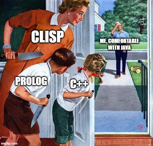 an actual bonus answer in programming final exam |  CLISP; ME, COMFORTABLE WITH JAVA; PROLOG; C++ | image tagged in waiting for dad | made w/ Imgflip meme maker