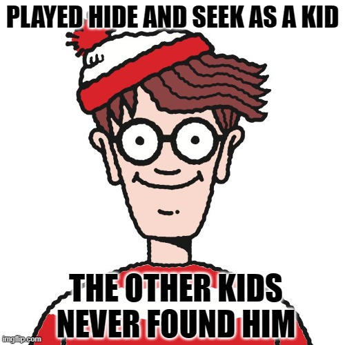 Where's Waldo |  PLAYED HIDE AND SEEK AS A KID; THE OTHER KIDS NEVER FOUND HIM | image tagged in where's waldo,funny but true | made w/ Imgflip meme maker