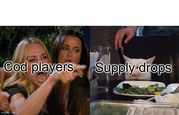 Women Yelling At Supply Drops |  Cod players; Supply drops | image tagged in memes,woman yelling at cat | made w/ Imgflip meme maker