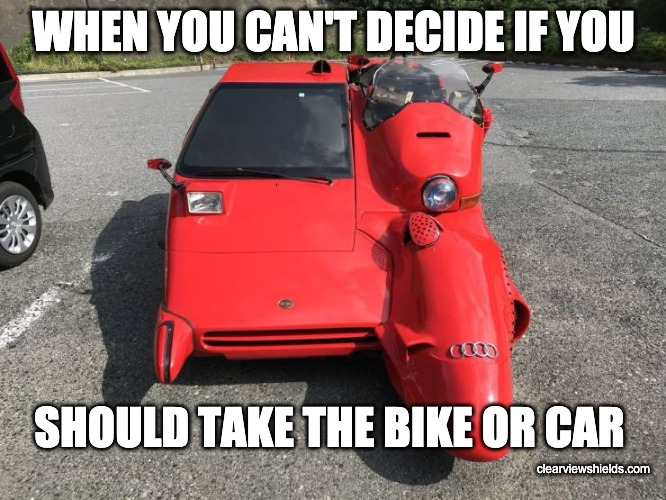 Motorcycle Car Duo |  WHEN YOU CAN'T DECIDE IF YOU; SHOULD TAKE THE BIKE OR CAR; clearviewshields.com | image tagged in motorcycle memes | made w/ Imgflip meme maker