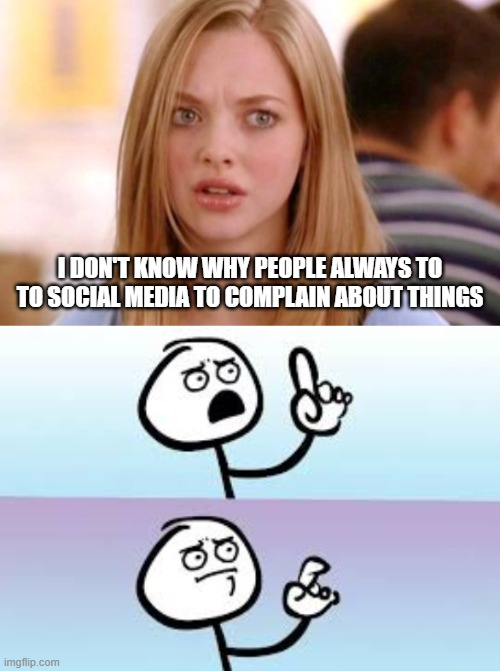 I DON'T KNOW WHY PEOPLE ALWAYS TO TO SOCIAL MEDIA TO COMPLAIN ABOUT THINGS | image tagged in karen smith mean girls why are you white,holding up finger | made w/ Imgflip meme maker