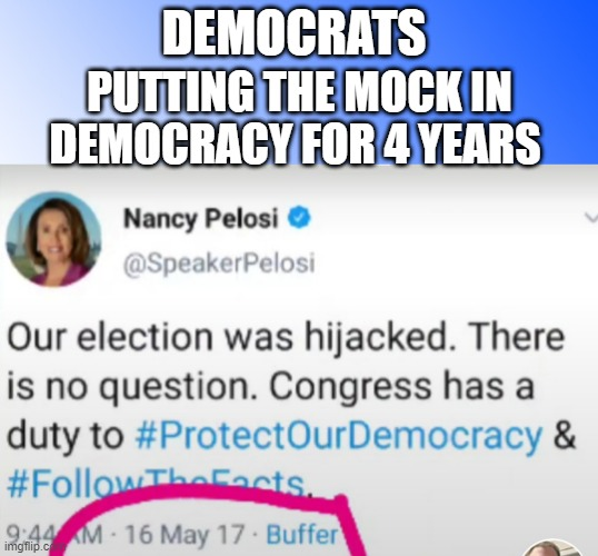 Pelosi-Mock |  DEMOCRATS; PUTTING THE MOCK IN DEMOCRACY FOR 4 YEARS | image tagged in pelosi-mock | made w/ Imgflip meme maker