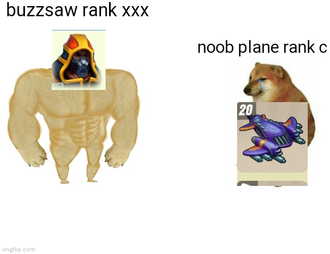 Buff Doge vs. Cheems Meme |  buzzsaw rank xxx; noob plane rank c | image tagged in memes,buff doge vs cheems | made w/ Imgflip meme maker