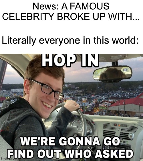 I hate those news stations |  News: A FAMOUS CELEBRITY BROKE UP WITH... Literally everyone in this world: | image tagged in memes,nobody cares | made w/ Imgflip meme maker