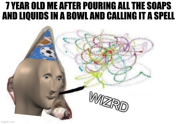 Is this a good enough meme |  7 YEAR OLD ME AFTER POURING ALL THE SOAPS AND LIQUIDS IN A BOWL AND CALLING IT A SPELL; WIZRD | image tagged in wizard cat | made w/ Imgflip meme maker