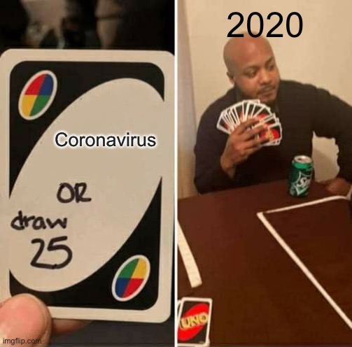 This is how I imagine corona starting |  2020; Coronavirus | image tagged in memes,uno draw 25 cards | made w/ Imgflip meme maker