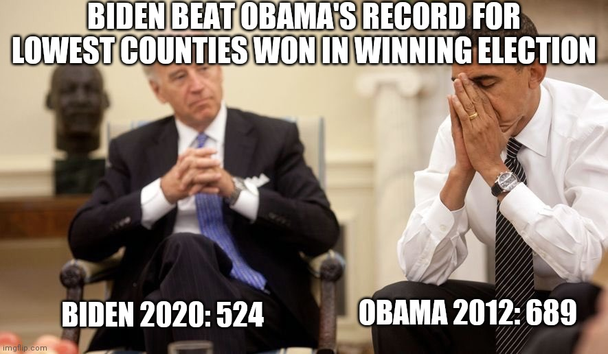 I'm sure 2020 is legit |  BIDEN BEAT OBAMA'S RECORD FOR LOWEST COUNTIES WON IN WINNING ELECTION; OBAMA 2012: 689; BIDEN 2020: 524 | image tagged in biden obama,fraud,election 2020 | made w/ Imgflip meme maker
