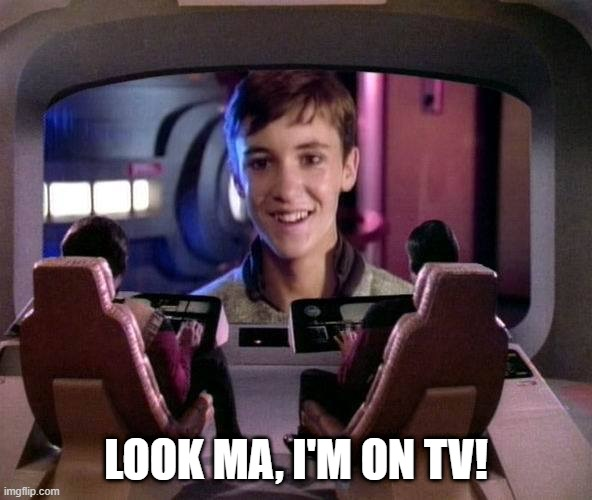 Overexcited Wesley |  LOOK MA, I'M ON TV! | image tagged in wesley crusher on viewscreen | made w/ Imgflip meme maker