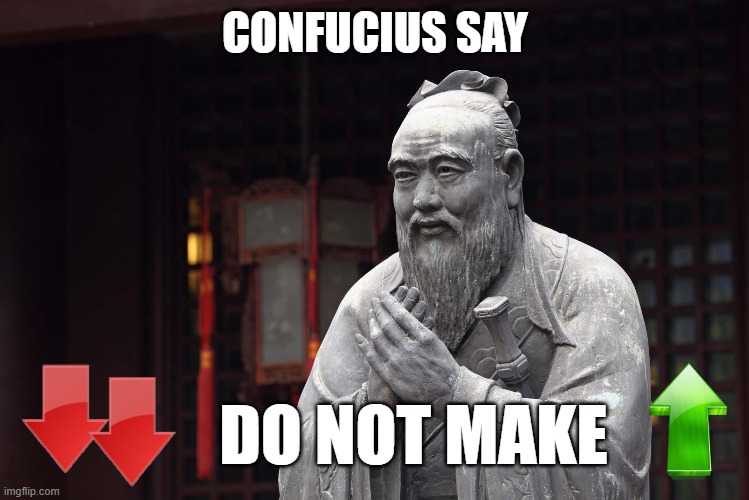 Self-explanatory, This is. |  CONFUCIUS SAY; DO NOT MAKE | image tagged in confucius says,upvote,downvote,no upvotes,downvoters | made w/ Imgflip meme maker