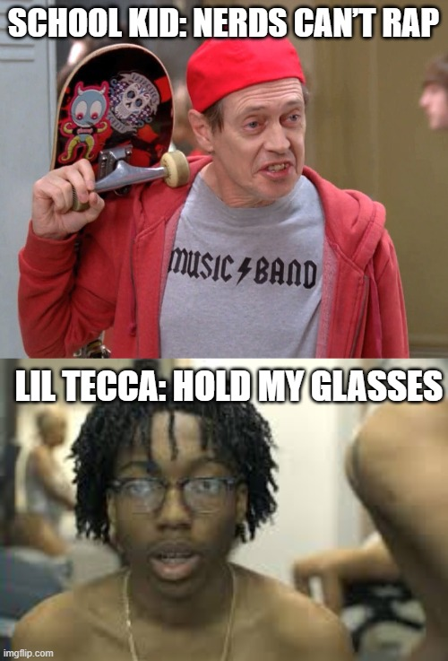 Lil tecca: Hold my glasses |  SCHOOL KID: NERDS CAN'T RAP; LIL TECCA: HOLD MY GLASSES | image tagged in steve buscemi fellow kids,lil tecca,drake,funny | made w/ Imgflip meme maker