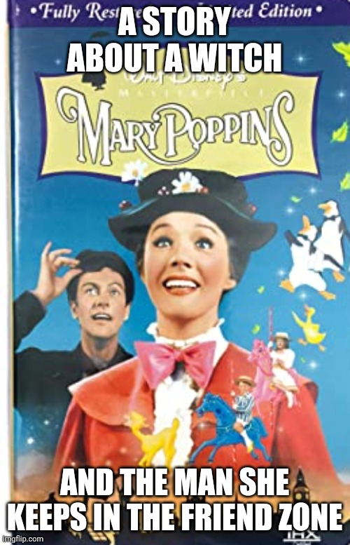 Describing Mary Poppins |  A STORY ABOUT A WITCH; AND THE MAN SHE KEEPS IN THE FRIEND ZONE | image tagged in mary poppins | made w/ Imgflip meme maker