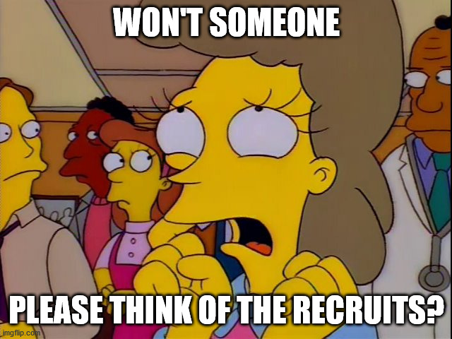 Helen Lovejoy - Children |  WON'T SOMEONE; PLEASE THINK OF THE RECRUITS? | image tagged in helen lovejoy - children | made w/ Imgflip meme maker