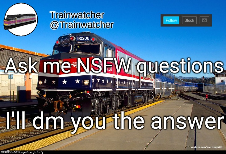 Ask me NSFW questions; I'll dm you the answer | image tagged in trainwatcher announcement 4 | made w/ Imgflip meme maker