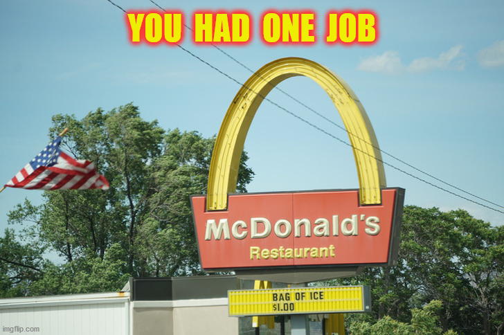 YOU  HAD  ONE  JOB | made w/ Imgflip meme maker