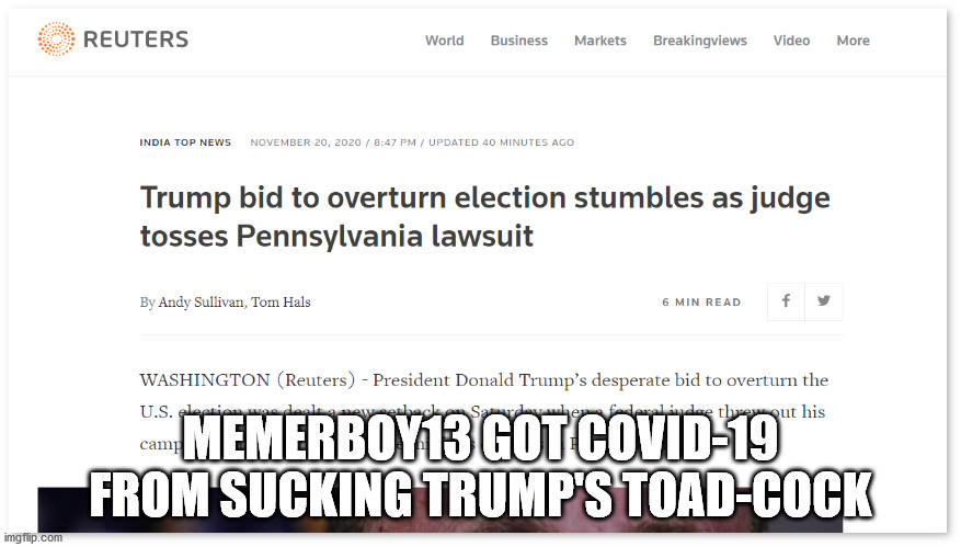 MEMERBOY13 GOT COVID-19 FROM SUCKING TRUMP'S TOAD-COCK | made w/ Imgflip meme maker
