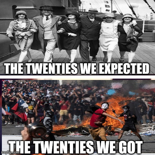 Twenties |  THE TWENTIES WE EXPECTED; THE TWENTIES WE GOT | image tagged in two | made w/ Imgflip meme maker