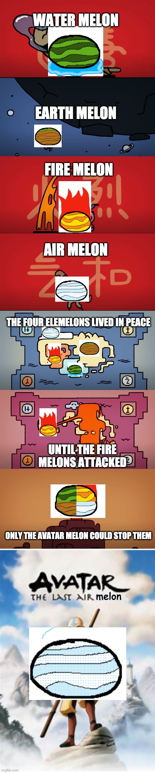 elemelons |  WATER MELON; EARTH MELON; FIRE MELON; AIR MELON; THE FOUR ELEMELONS LIVED IN PEACE; UNTIL THE FIRE MELONS ATTACKED; ONLY THE AVATAR MELON COULD STOP THEM; melon | image tagged in avatar the last airbender,melons,memes | made w/ Imgflip meme maker