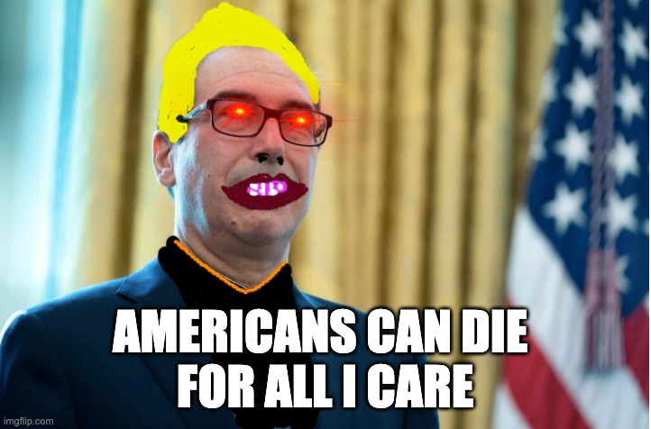 AMERICANS CAN DIE  FOR ALL I CARE | image tagged in memes,republicans,gop,steve mnuchin,fascist,nazi | made w/ Imgflip meme maker