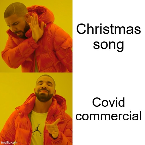 Drake Hotline Bling Meme | Christmas song Covid commercial | image tagged in memes,drake hotline bling | made w/ Imgflip meme maker