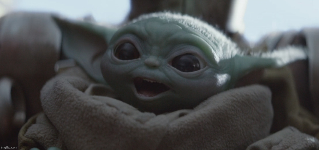 baby yoda happy | image tagged in baby yoda happy | made w/ Imgflip meme maker