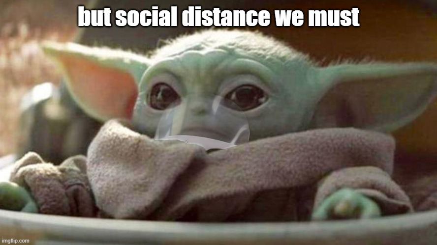 COVID BABAY YODA | but social distance we must | image tagged in covid babay yoda | made w/ Imgflip meme maker