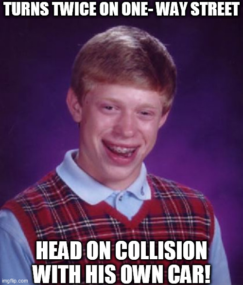 TURNS TWICE ON ONE- WAY STREET HEAD ON COLLISION WITH HIS OWN CAR! | made w/ Imgflip meme maker