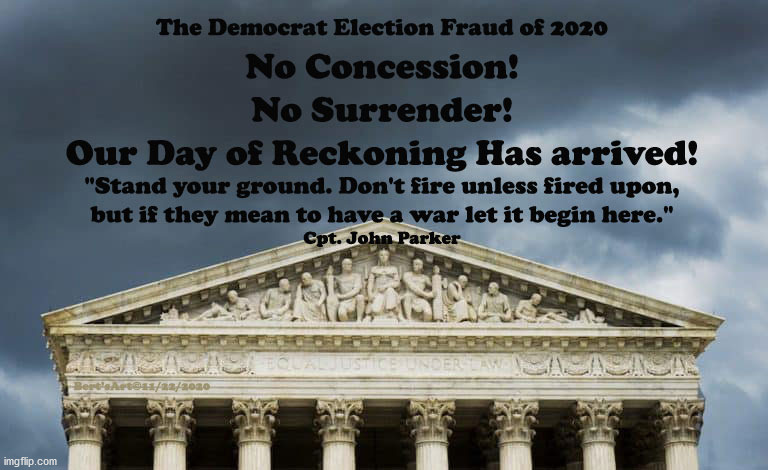 Our Day of Reckoning Has Arrived! | image tagged in memes,democrat election fraud,biden harris,supreme court,civil war,day of reckoning | made w/ Imgflip meme maker