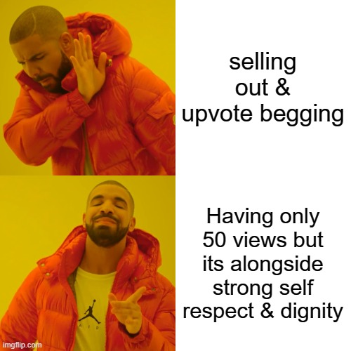 Drake Hotline Bling Meme | selling out & upvote begging Having only 50 views but its alongside strong self respect & dignity | image tagged in memes,drake hotline bling | made w/ Imgflip meme maker