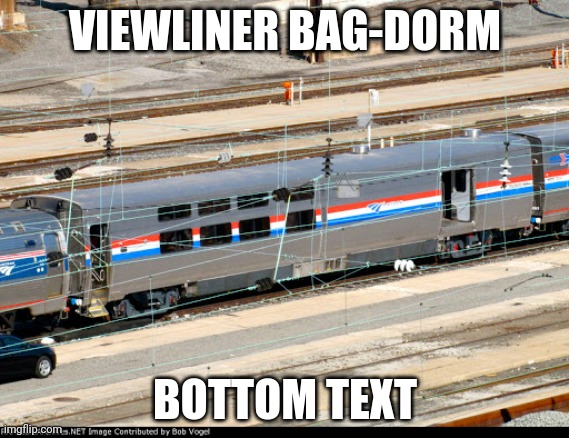 viewliner bag-dorm bottom text | image tagged in viewliner bag-dorm bottom text | made w/ Imgflip meme maker