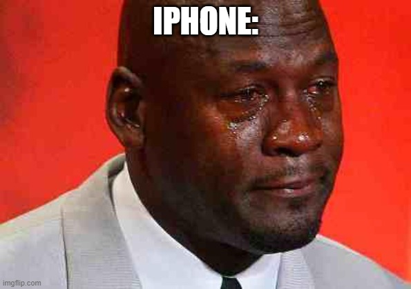 crying michael jordan | IPHONE: | image tagged in crying michael jordan | made w/ Imgflip meme maker